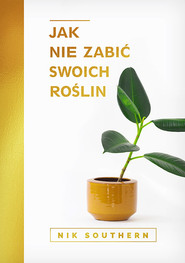 okładka Jak nie zabić swoich roślin, Książka | Southern Nik