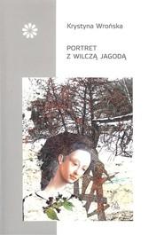 okładka Portret z wilczą jagodą, Książka   Wrońska Krystyna