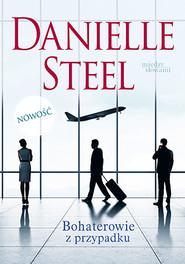 okładka Bohaterowie z przypadku, Książka | Danielle Steel