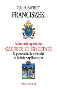okładka Adhortacja Gaudete et exsultate O powołaniu do świętości w świecie współczesnym, Książka | Papież Franciszek