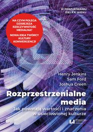 okładka Rozprzestrzenialne media Jak powstają wartości i znaczenia w usieciowionej kulturze, Książka | Henry Jenkins, Sam Ford, Joshua Green
