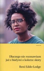 okładka Dlaczego nie rozmawiam już z białymi o kolorze skóry, Książka | Eddo-Lodge Reni
