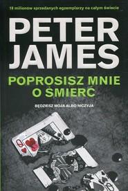 okładka Poprosisz mnie o śmierć Będziesz moja albo niczyja, Książka | Peter James