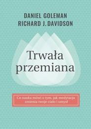 okładka Trwała przemiana, Książka   Daniel Goleman, Richard J. Davidson