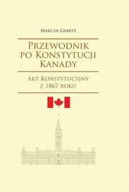 okładka Przewodnik po Konstytucji Kanady, Książka | Marcin Gabryś