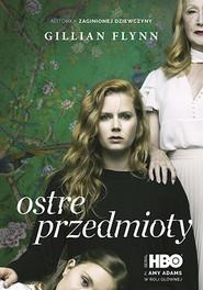 okładka Ostre przedmioty, Książka   Gillian Flynn