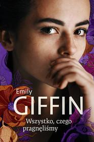 okładka Wszystko, czego pragnęliśmy, Książka | Emily Giffin