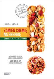 okładka Zamień chemię na energię. Zdrowie i siła na wynos, Książka | Julita Bator