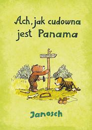 okładka Ach, jak cudowna jest Panama, Książka | Janosch