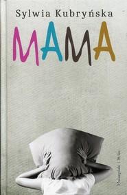 okładka Mama, Książka | Sylwia  Kubryńska