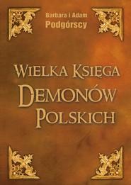 okładka Wielka Księga Demonów Polskich, Książka   Adam Podgórski, Barbara Podgórska