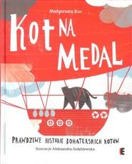 okładka Kot na medal Prawdziwe historie bohaterskich kotów, Książka | Kur Małgorzata