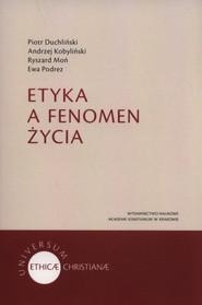 okładka Etyka a fenomen życia, Książka | Piotr Duchliński, Andrzej Kobyliński, Moń Ryszard, Podrez Ewa