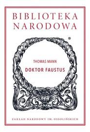 okładka Doktor Faustus Żywot niemieckiego kompozytora Adriana Leverkühna, opowiedziany przez jego przyjaciela, Książka | Thomas Mann