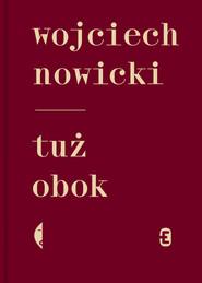 okładka Tuż obok, Książka | Wojciech Nowicki