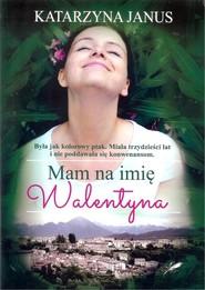 okładka Mam na imię Walentyna, Książka | Katarzyna Janus