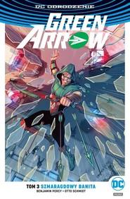 okładka Green Arrow - Szmaragdowy banita Tom 3, Książka | Benjamin Percy, Otto Schmidt