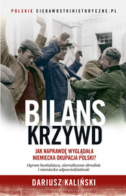 okładka Bilans krzywd. Jak naprawdę wyglądała niemiecka okupacja Polski, Książka | Dariusz Kaliński