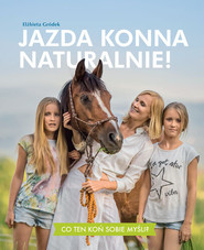 okładka Jazda konna naturalnie! Co ten koń sobie myśli?, Książka   Gródek Elżbieta