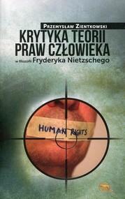 okładka Krytyka teorii praw człowieka w filozofii Fryderyka Nietzschego, Książka | Zientkowski Przemysław