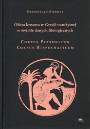 okładka Ofiara krwawa w Grecji starożytnej w świetle danych filologicznych Corpus Platonicum Corpus Hippocraticum, Książka | Biernat Przemysław