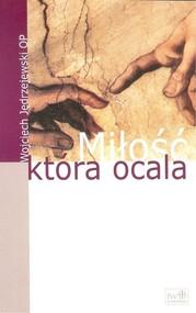 okładka Miłość która ocala, Książka   Jędrzejewski Wojciech