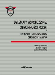 okładka Dylematy współczesnej obronności Polski Polityczne i militarne aspekty obronności państwa, Książka | Zenon Trejnis, Luiza Trzcińska