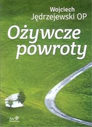 okładka Ożywcze powroty, Książka   Jędrzejewski Wojciech