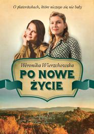 okładka Po nowe życie, Ebook | Weronika Wierzchowska