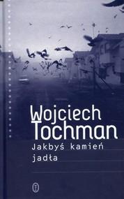 okładka Jakbyś kamień jadła, Książka   Wojciech Tochman