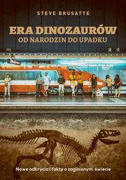 okładka Era dinozaurów - od narodzin do upadku. Nowe odkrycia i fakty o zaginionym świecie, Książka | Brusatte Steve