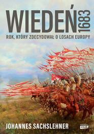 okładka Wiedeń 1683. Rok, który zdecydował o losach Europy, Książka | Johannes Sachslehner