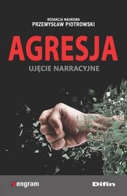 okładka Agresja ujęcie narracyjne, Książka | Przemysław redakcja naukowa Piotrowski