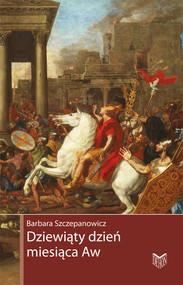 okładka Dziewiąty dzień miesiąca Aw Zburzenie świątyni jerozolimskiej, Książka | Szczepanowicz Barbara