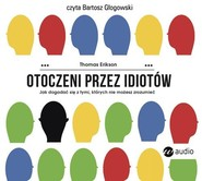 okładka Otoczeni przez idiotów Jak dogadać się z tymi, których nie możesz zrozumieć, Książka | Thomas Erikson