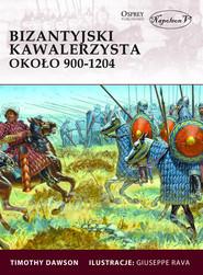 okładka Bizantyjski kawalerzysta około 900-1204, Książka | Dawson Timothy
