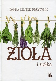 okładka Zioła i ziółka, Książka   Dejter-Przybylik Danka