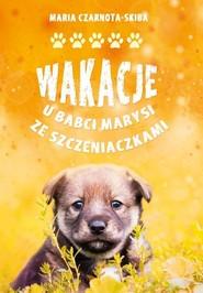 okładka Wakacje u babci Marysi ze szczeniaczkami, Książka | Czarnota-Skiba Maria
