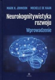 okładka Neurokognitywistyka rozwoju Wprowadzenie, Książka | Mark H. Johnson, Michelle Haan