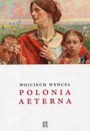 okładka Polonia aeterna, Książka | Wojciech Wencel