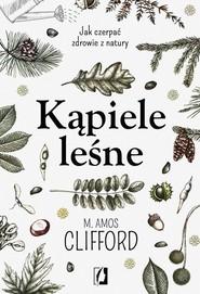 okładka Kąpiele leśne Jak czerpać zdrowie z natury, Książka   M. Amos Clifford