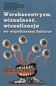 okładka Wzrokocentryzm wizualność wizualizacja we współczesnej kulturze, Książka |