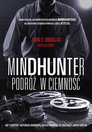 okładka Mindhunter. Podróż w ciemność, Książka | John Douglas, Mark Olshaker