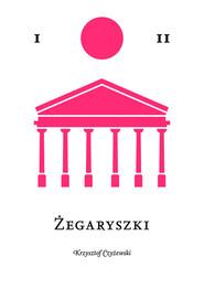 okładka Żegaryszki, Książka   Czyżewski Krzysztof