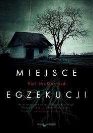 okładka Miejsce egzekucji, Książka | Val McDermid