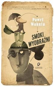 okładka Smoki wyobraźni, Książka | Paweł Wakuła