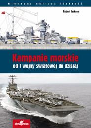 okładka Kampanie morskie od I wojny światowej do dzisiaj, Książka | Robert Jackson