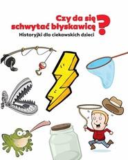 okładka Czy da się schywtać błyskawicę? Historyjki dla ciekawskich dzieci, Książka | Żywczak Krzysztof