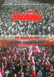 okładka Solidarność Od komunizmu do Unii Europejskiej, Książka | Wojciech Polak, Sylwia Galij-Skarbińska, Głębocki Henryk