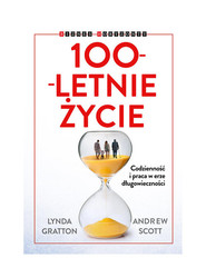 okładka 100-letnie życie Codzienność i praca w erze długowieczności, Książka   Lynda Gratton, Andrew Scott
